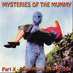 HYPNOGORIA 61 – Mysteries of the Mummy Part X – Pharaohs in the 50s