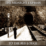The Midnight Express to The Red Lodge